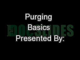 Purging Basics Presented By: