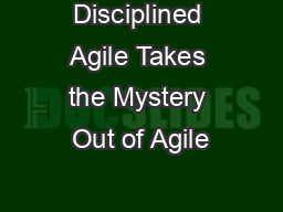 Disciplined Agile Takes the Mystery Out of Agile