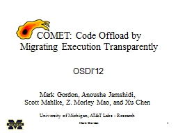 Mark Gordon 1 COMET: Code Offload by