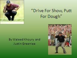 �Drive For Show, Putt For Dough�