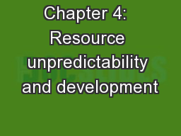 Chapter 4:  Resource unpredictability and development