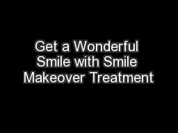 Get a Wonderful Smile with Smile Makeover Treatment