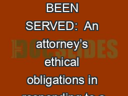 YOU'VE BEEN SERVED:  An attorney's ethical obligations in responding to a