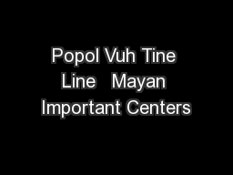 Popol Vuh Tine Line   Mayan Important Centers