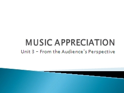 MUSIC APPRECIATION Unit 3 – From the Audience's Perspective