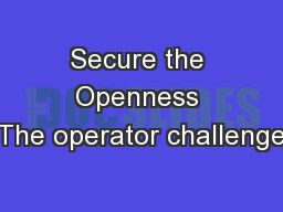 Secure the Openness The operator challenge
