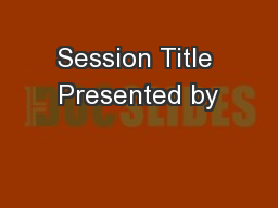 Session Title Presented by