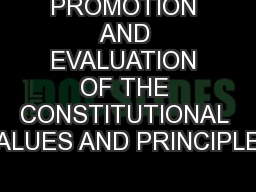 PROMOTION AND EVALUATION OF THE CONSTITUTIONAL VALUES AND PRINCIPLES