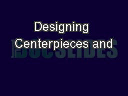 Designing Centerpieces and PowerPoint PPT Presentation