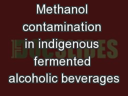 Methanol contamination in indigenous fermented alcoholic beverages