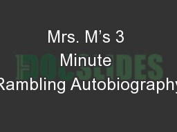 Mrs. M�s 3 Minute Rambling Autobiography