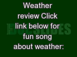 Weather review Click link below for fun song about weather: