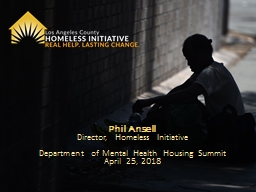 Phil Ansell Director, Homeless Initiative