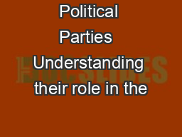 Political Parties  Understanding their role in the