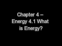 Chapter 4 – Energy 4.1 What is Energy?