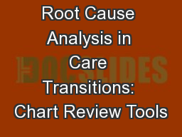 Root Cause Analysis in Care Transitions: Chart Review Tools PowerPoint PPT Presentation