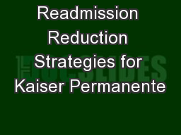 Readmission Reduction Strategies for Kaiser Permanente PowerPoint Presentation, PPT - DocSlides