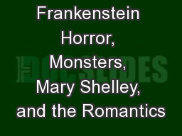 Frankenstein Horror, Monsters, Mary Shelley, and the Romantics