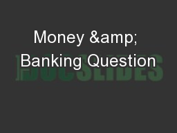 Money & Banking Question