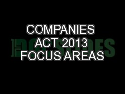 COMPANIES ACT 2013 FOCUS AREAS