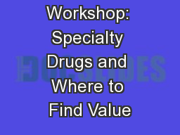 Pharmacy Workshop: Specialty Drugs and Where to Find Value