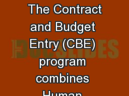 Introduction to the CBE      The Contract and Budget Entry (CBE) program combines Human Resources a