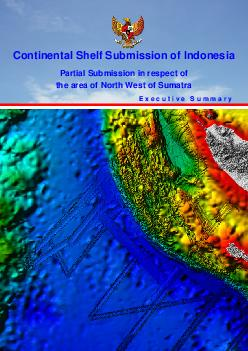 Continental Shelf Submission of Indonesia Partial Submission in respect of the area of North West of Sumatra E x e c u t i v e S u m m a r y Executive Summary Partial Submission  North West of Sumatra