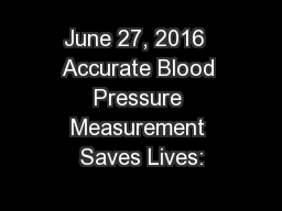 June 27, 2016  Accurate Blood Pressure Measurement Saves Lives: