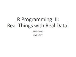 R Programming III:  Real Things with Real Data!