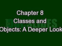 Chapter 8 Classes and Objects: ADeeperLook