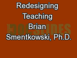Redesigning Teaching Brian Smentkowski, Ph.D.