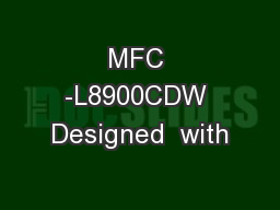 MFC -L8900CDW Designed  with
