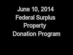 June 10, 2014 Federal Surplus Property  Donation Program
