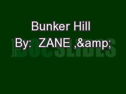 Bunker Hill By:  ZANE ,& PowerPoint Presentation, PPT - DocSlides