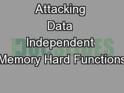 Attacking Data Independent Memory Hard Functions