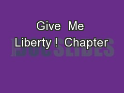 Give  Me Liberty !  Chapter