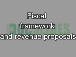 Fiscal framework and revenue proposals