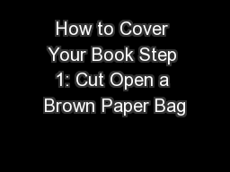 How to Cover Your Book Step 1: Cut Open a Brown Paper Bag
