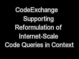 CodeExchange   Supporting Reformulation of Internet-Scale Code Queries in Context