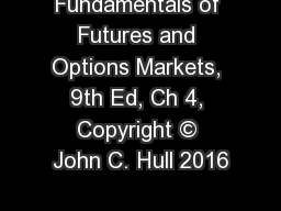 Fundamentals of Futures and Options Markets, 9th Ed, Ch 4, Copyright � John C. Hull 2016