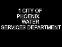 1 CITY OF PHOENIX    WATER SERVICES DEPARTMENT