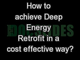 How to achieve Deep Energy Retrofit in a cost effective way?