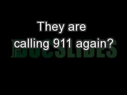 They are calling 911 again?