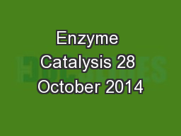 Enzyme Catalysis 28 October 2014