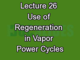 Lecture 26 Use of Regeneration in Vapor Power Cycles