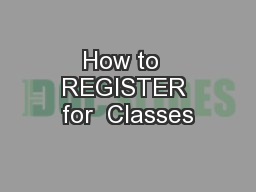 How to  REGISTER for  Classes PowerPoint PPT Presentation