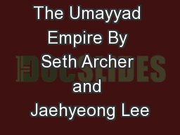 The Umayyad Empire By Seth Archer and Jaehyeong Lee PowerPoint PPT Presentation