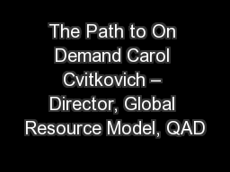 The Path to On Demand Carol Cvitkovich – Director, Global Resource Model, QAD