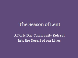 The Season of Lent A Forty Day Community Retreat
