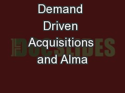 Demand Driven Acquisitions and Alma